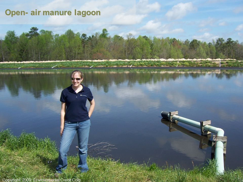 Open- air manure lagoon Copyright 2009, Environmental Credit Corp
