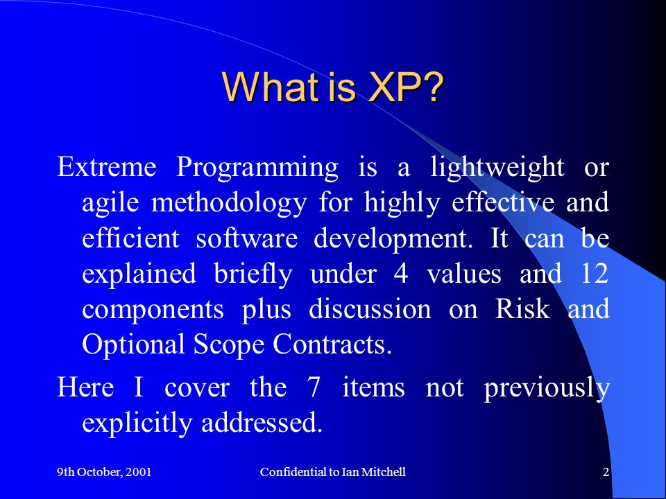 9th October, 2001Confidential to Ian Mitchell2 What is XP.