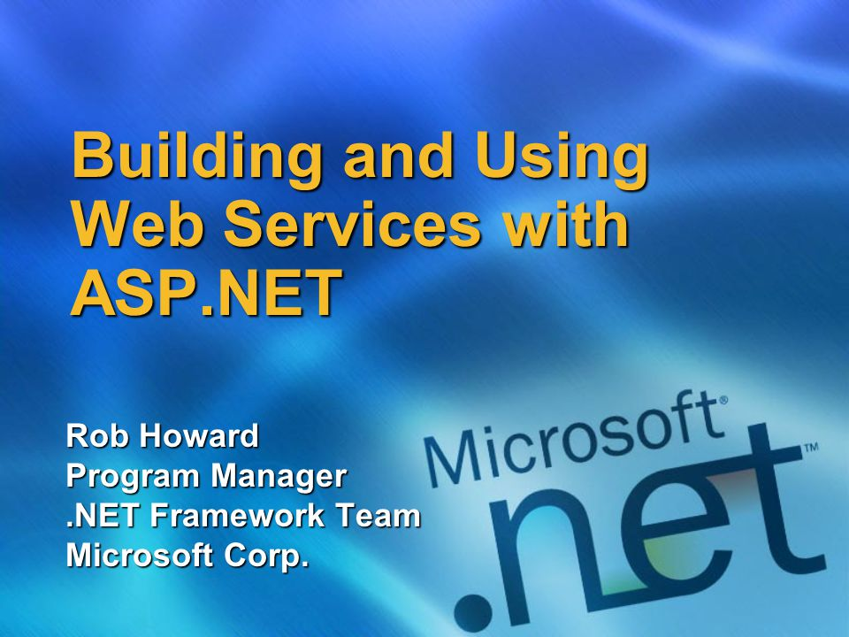 Building and Using Web Services with ASP.NET Rob Howard Program Manager.NET Framework Team Microsoft Corp.