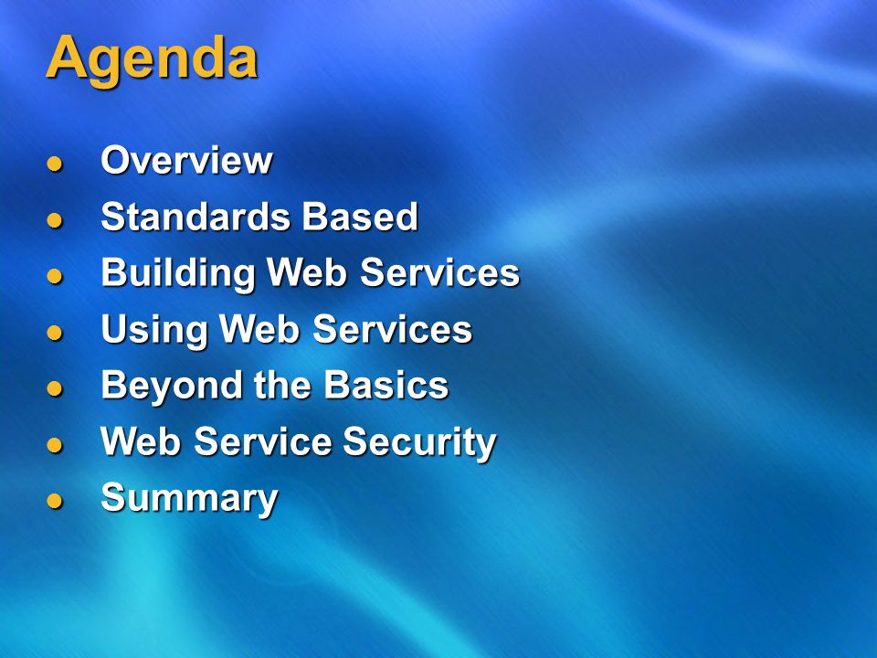 Agenda Overview Overview Standards Based Standards Based Building Web Services Building Web Services Using Web Services Using Web Services Beyond the Basics Beyond the Basics Web Service Security Web Service Security Summary Summary