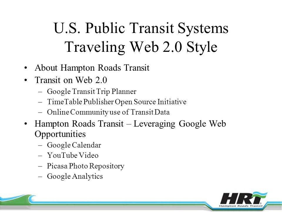 U.S. Public Transit Systems Traveling Web 2.0 Style About Hampton Roads Transit Transit on Web 2.0 –Google Transit Trip Planner –TimeTable Publisher O