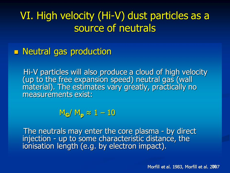 36 Neutral gas production Neutral gas production Hi-V particles will also produce a cloud of high velocity (up to the free expansion speed) neutral ga