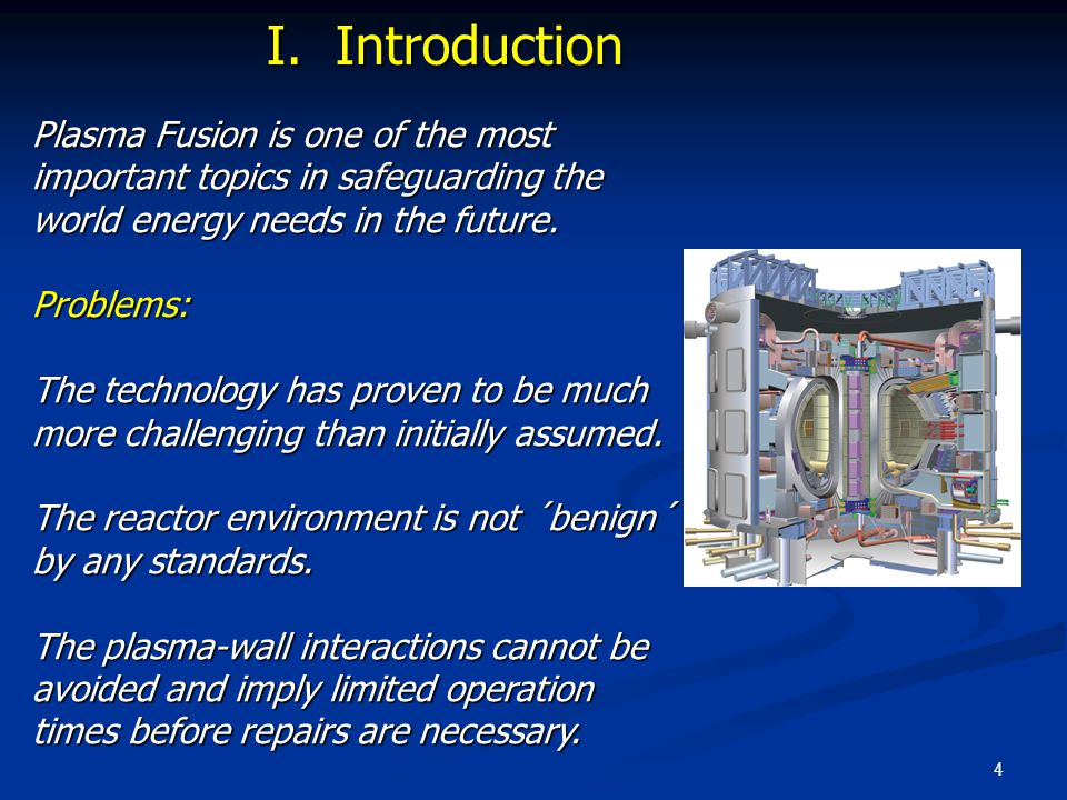 4 Plasma Fusion is one of the most important topics in safeguarding the world energy needs in the future. Problems: The technology has proven to be mu