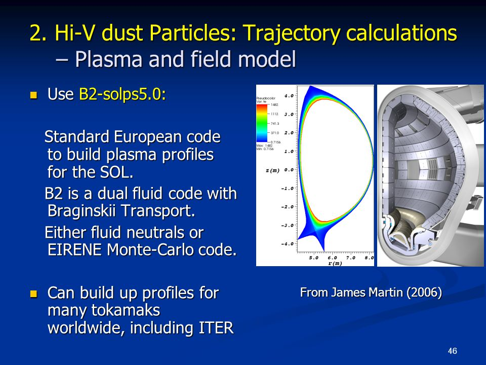 46 2. Hi-V dust Particles: Trajectory calculations – Plasma and field model Use B2-solps5.0: Use B2-solps5.0: Standard European code to build plasma p
