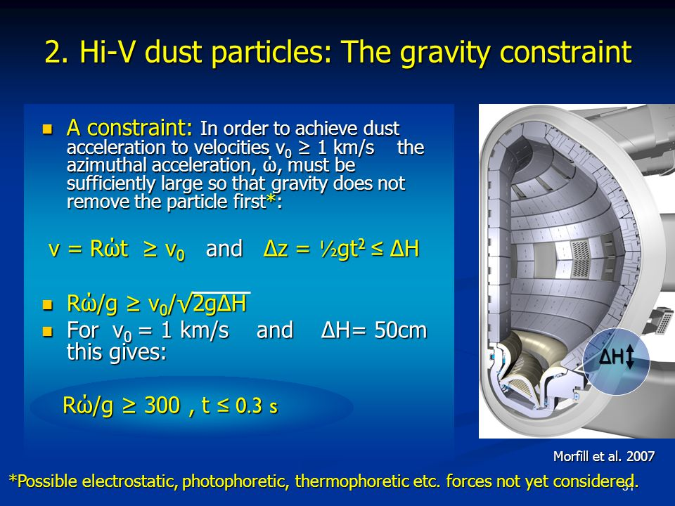 51 2. Hi-V dust particles: The gravity constraint A constraint: In order to achieve dust acceleration to velocities v 0 ≥ 1 km/s the azimuthal acceler
