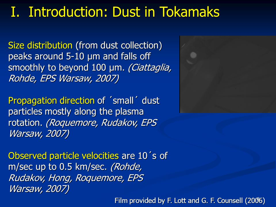 6 Size distribution (from dust collection) peaks around 5-10 μm and falls off smoothly to beyond 100 μm. (Ciattaglia, Rohde, EPS Warsaw, 2007) Propaga