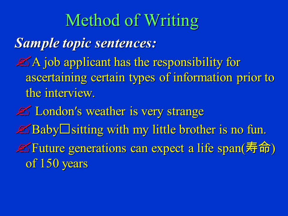 Method of Writing Sample topic sentences:  A job applicant has the responsibility for ascertaining certain types of information prior to the interview.
