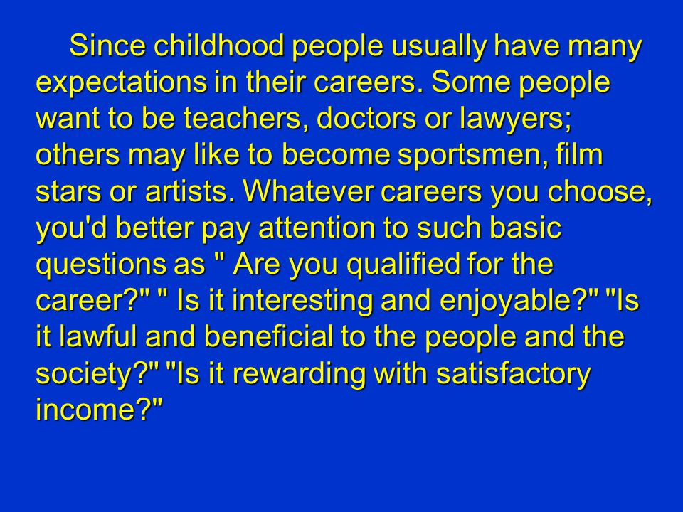 Since childhood people usually have many expectations in their careers. Some people want to be teachers, doctors or lawyers; others may like to become