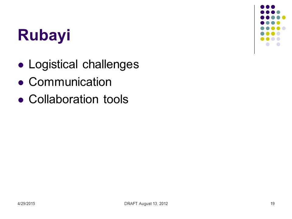 4/29/2015DRAFT August 13, 201219 Rubayi Logistical challenges Communication Collaboration tools