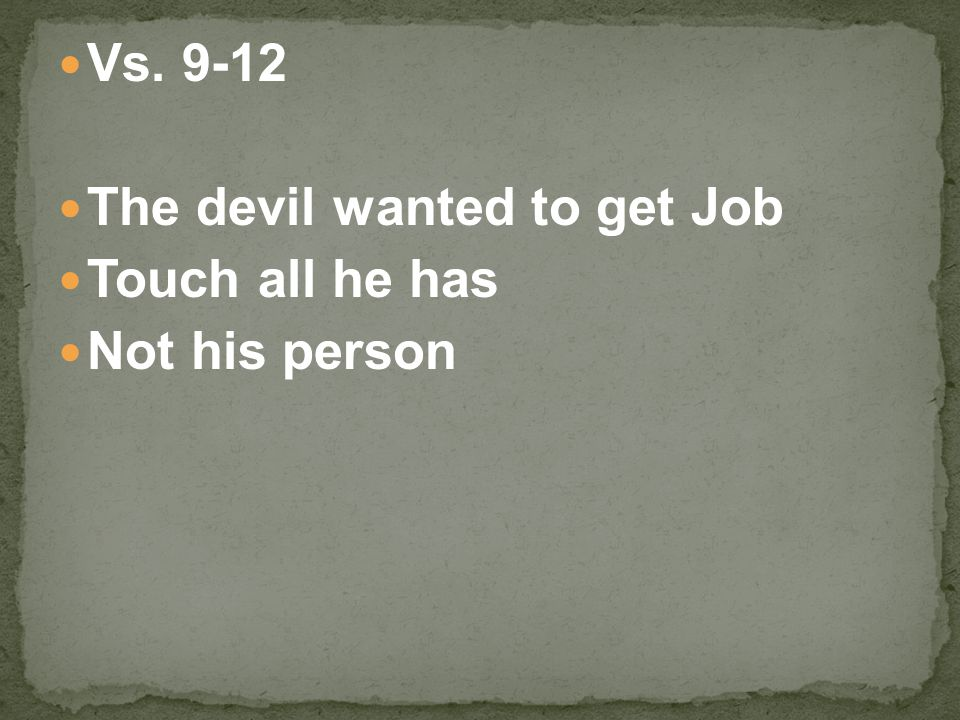Vs. 9-12 The devil wanted to get Job Touch all he has Not his person