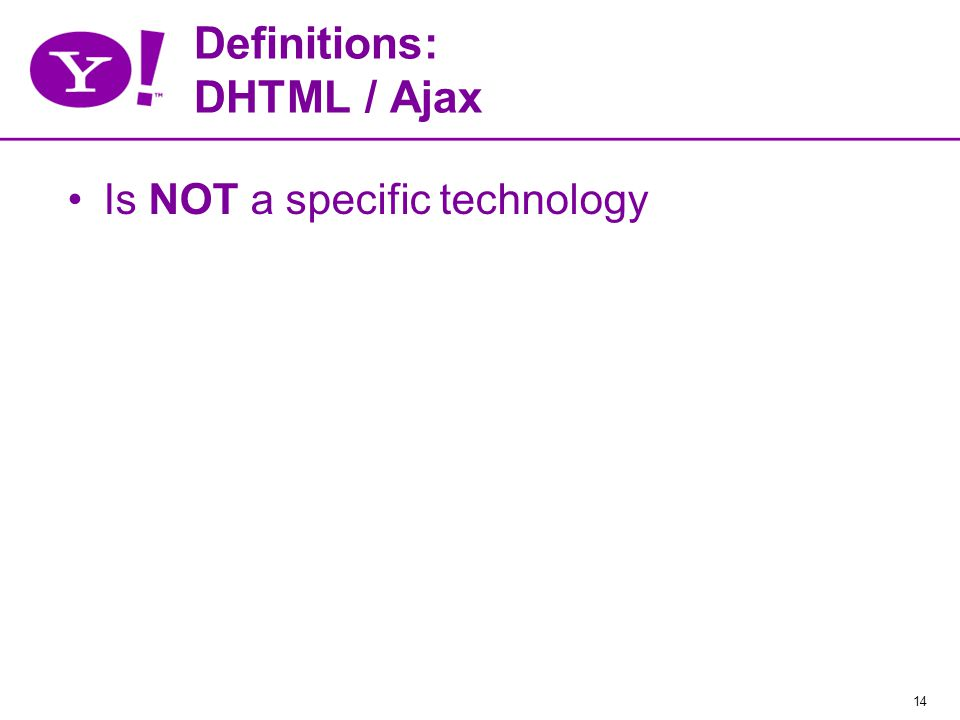 14 Definitions: DHTML / Ajax Is NOT a specific technology