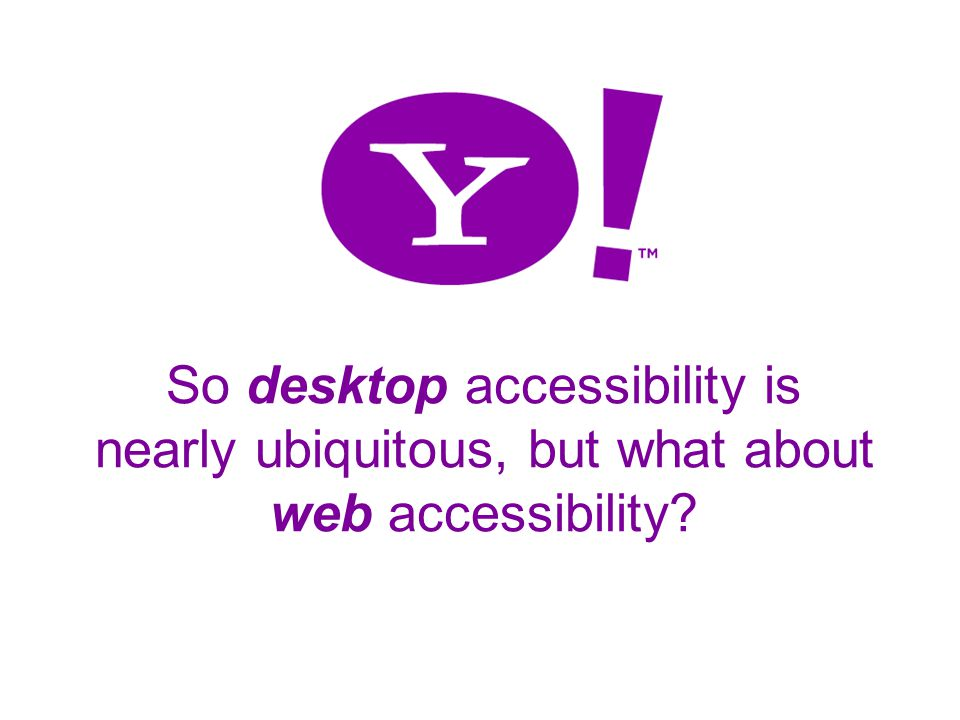 23 So desktop accessibility is nearly ubiquitous, but what about web accessibility