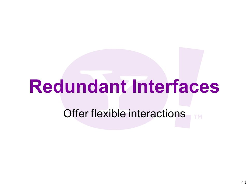 41 Redundant Interfaces Offer flexible interactions