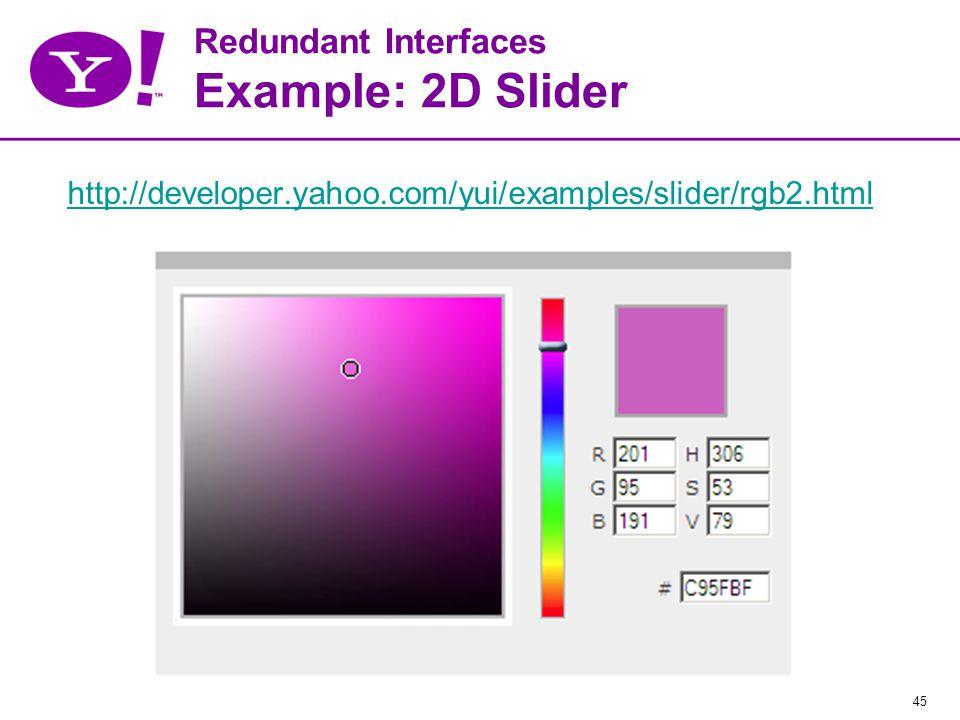 45 Redundant Interfaces Example: 2D Slider http://developer.yahoo.com/yui/examples/slider/rgb2.html