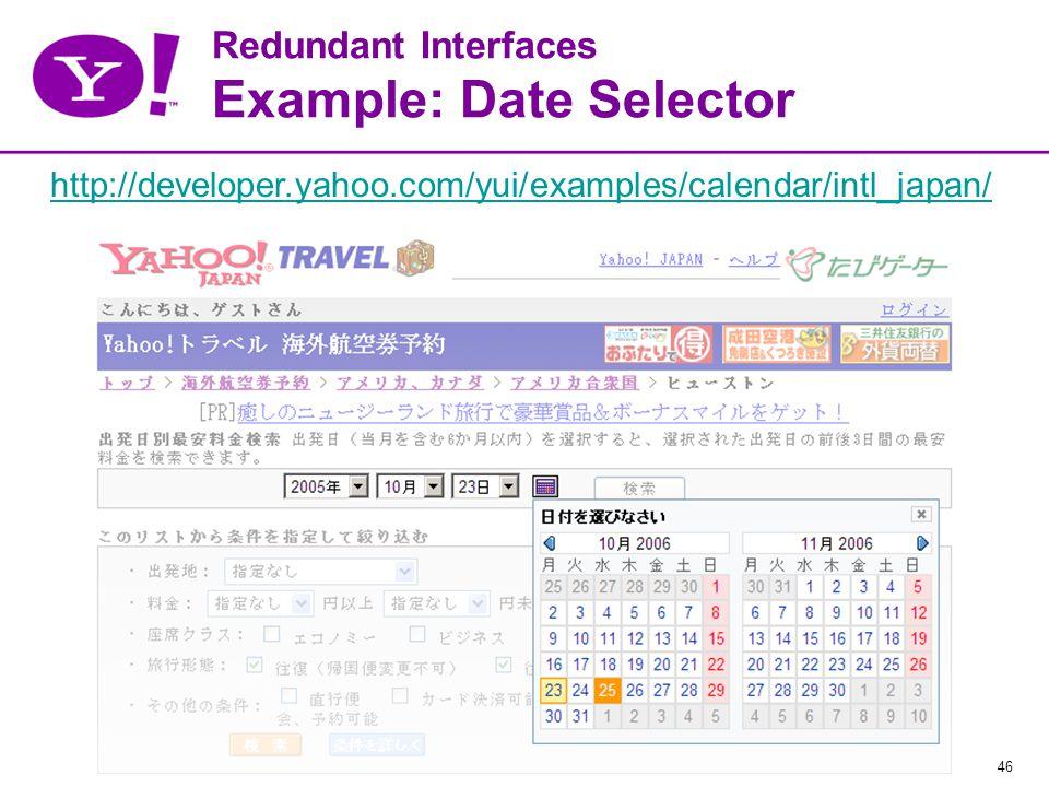 46 Redundant Interfaces Example: Date Selector http://developer.yahoo.com/yui/examples/calendar/intl_japan/