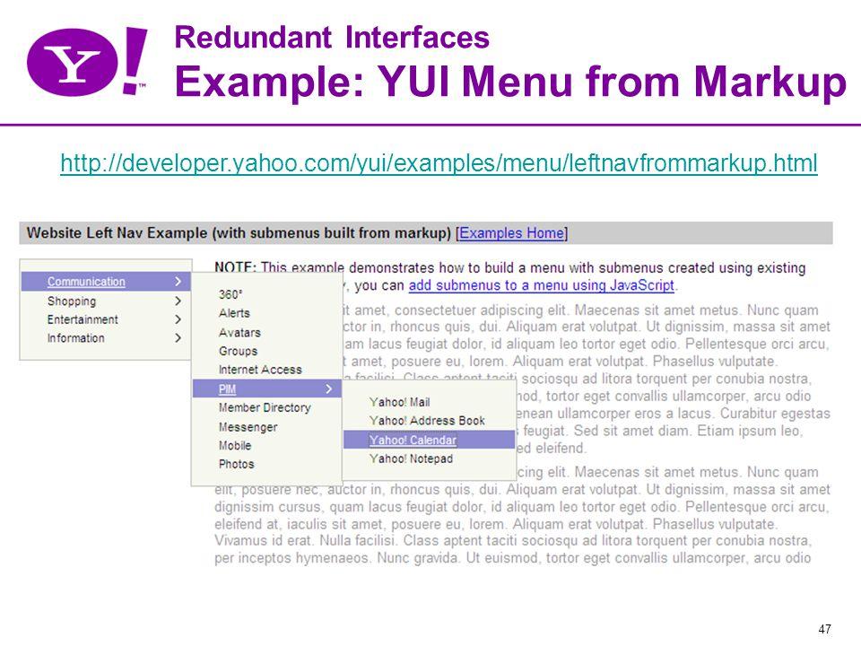 47 Redundant Interfaces Example: YUI Menu from Markup http://developer.yahoo.com/yui/examples/menu/leftnavfrommarkup.html