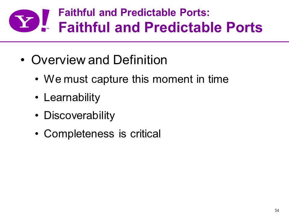 54 Faithful and Predictable Ports: Faithful and Predictable Ports Overview and Definition We must capture this moment in time Learnability Discoverability Completeness is critical