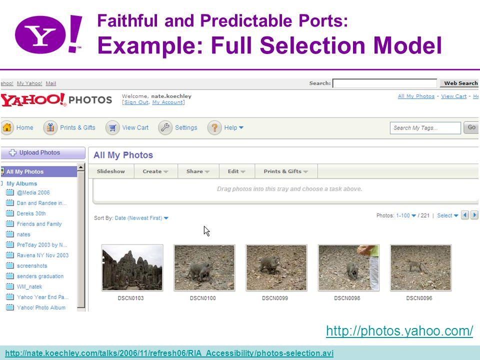 55 Faithful and Predictable Ports: Example: Full Selection Model http://photos.yahoo.com/ http://nate.koechley.com/talks/2006/11/refresh06/RIA_Accessibility/photos-selection.avi