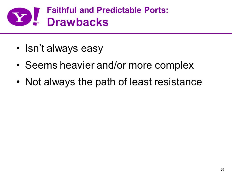60 Faithful and Predictable Ports: Drawbacks Isn't always easy Seems heavier and/or more complex Not always the path of least resistance