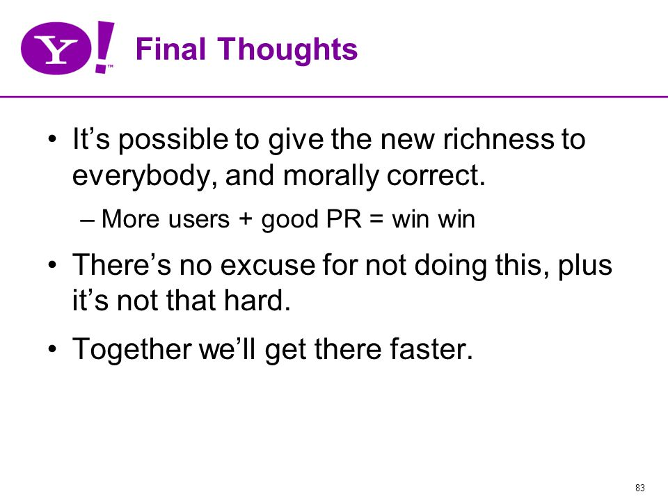 83 Final Thoughts It's possible to give the new richness to everybody, and morally correct.