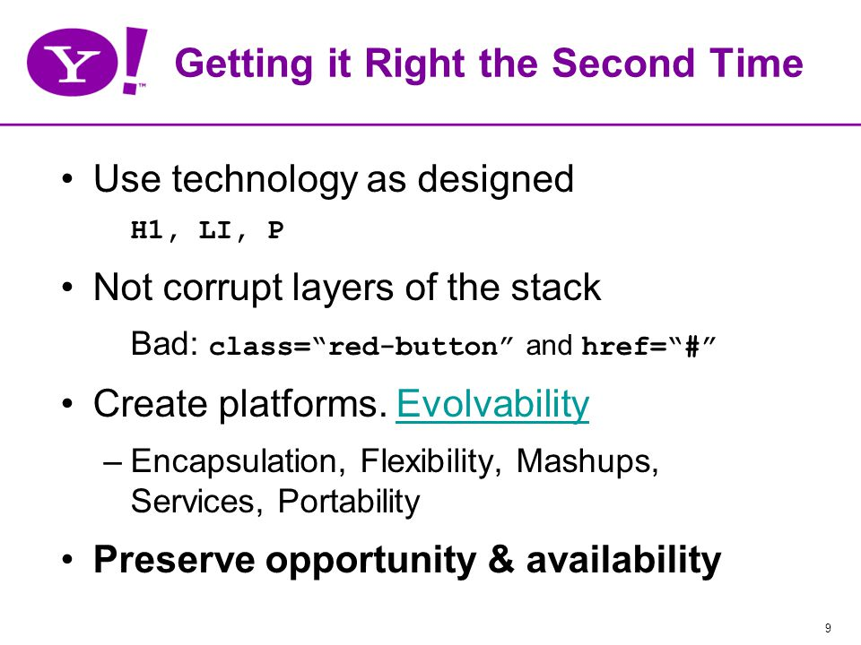 9 Getting it Right the Second Time Use technology as designed H1, LI, P Not corrupt layers of the stack Bad: class= red-button and href= # Create platforms.