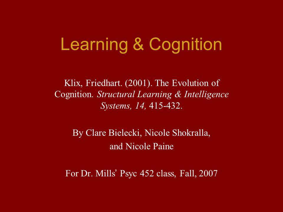 Learning & Cognition Klix, Friedhart. (2001). The Evolution of Cognition.