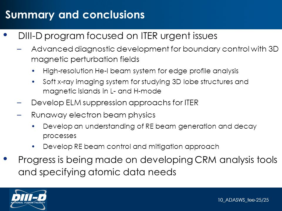 10_ADASWS_tee-25/25 Summary and conclusions DIII-D program focused on ITER urgent issues – Advanced diagnostic development for boundary control with 3