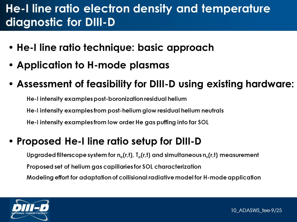 10_ADASWS_tee-9/25 He-I line ratio technique: basic approach Application to H-mode plasmas Assessment of feasibility for DIII-D using existing hardwar