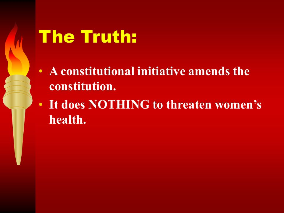 The Lie: The Personhood Amendment Threatens Women s Health.
