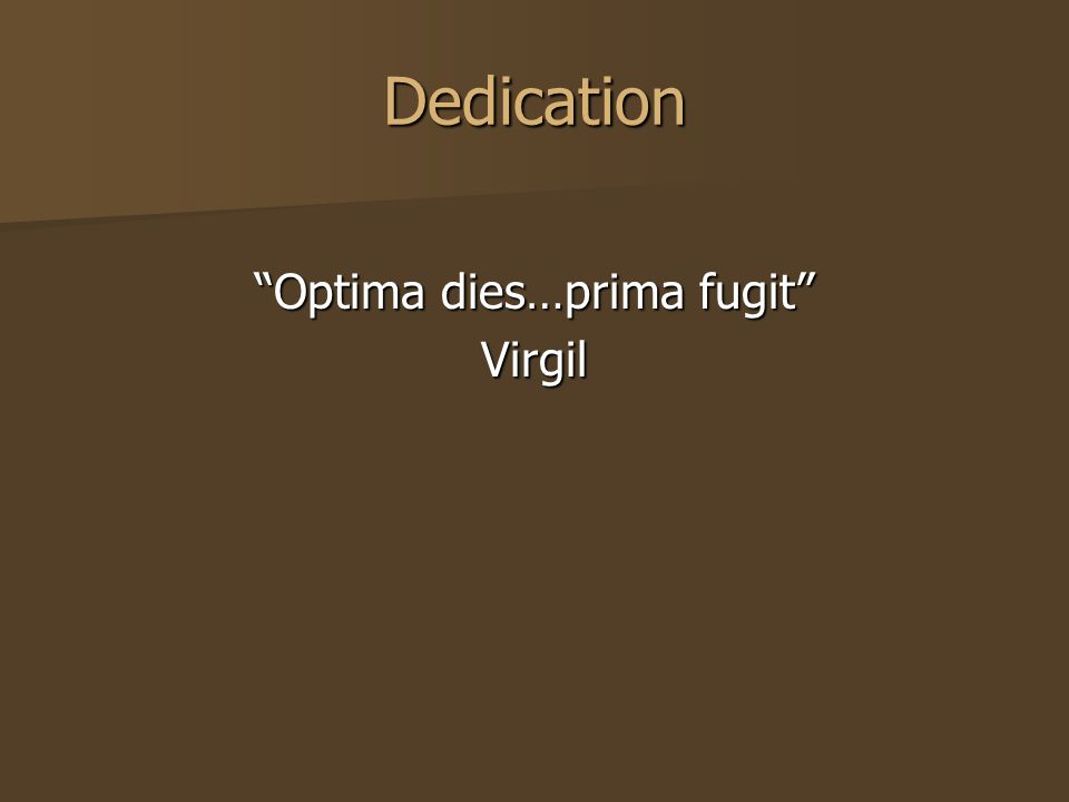 "Dedication ""Optima dies…prima fugit"" Virgil"