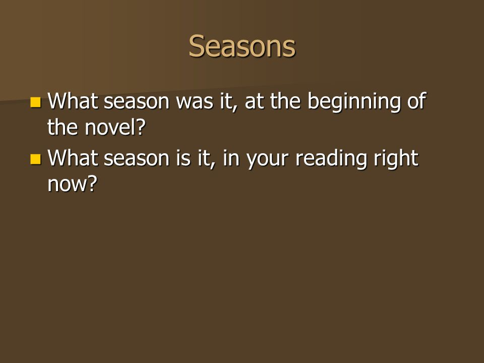 Seasons What season was it, at the beginning of the novel? What season was it, at the beginning of the novel? What season is it, in your reading right