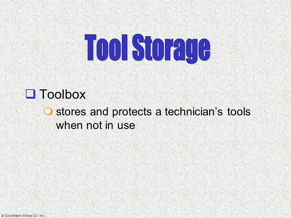 © Goodheart-Willcox Co., Inc.  Toolbox  stores and protects a technician's tools when not in use