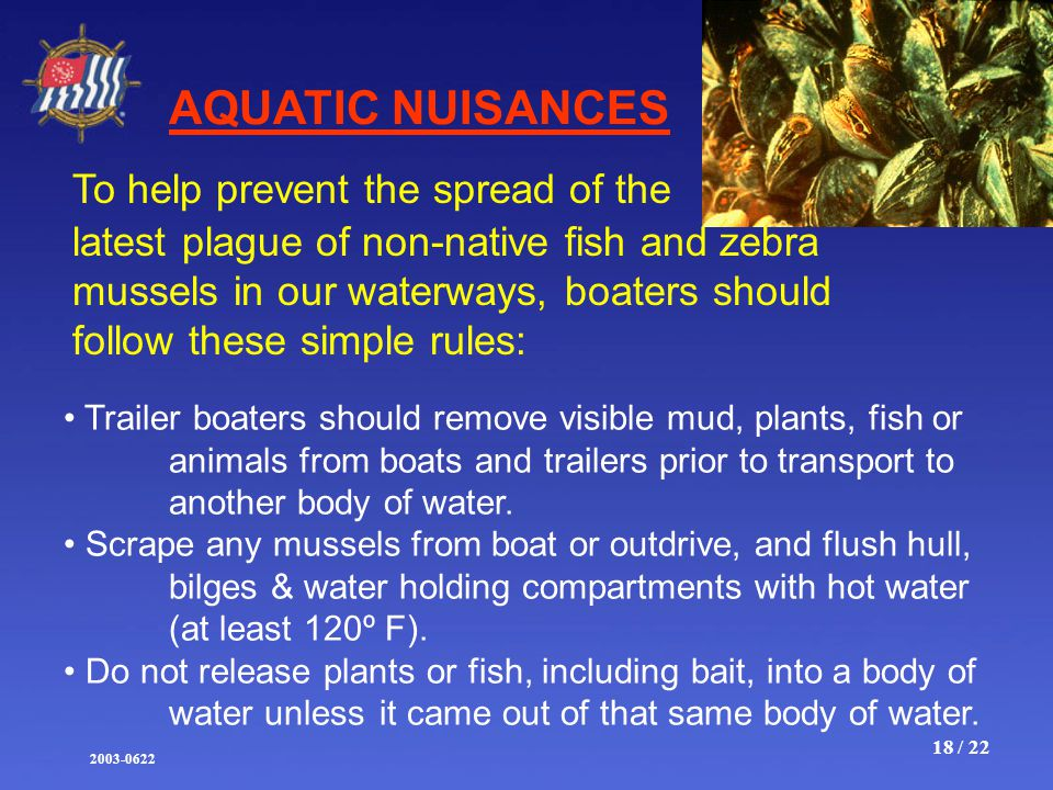 2003-0622 18 / 22 AQUATIC NUISANCES To help prevent the spread of the Trailer boaters should remove visible mud, plants, fish or animals from boats and trailers prior to transport to another body of water.