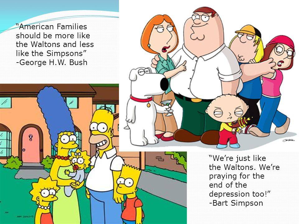 """""""American Families should be more like the Waltons and less like the Simpsons"""" -George H.W. Bush """"We're just like the Waltons. We're praying for the e"""