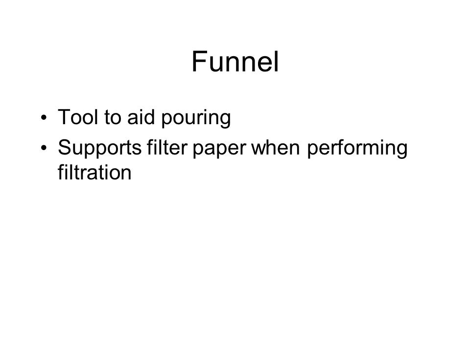 Funnel Tool to aid pouring Supports filter paper when performing filtration