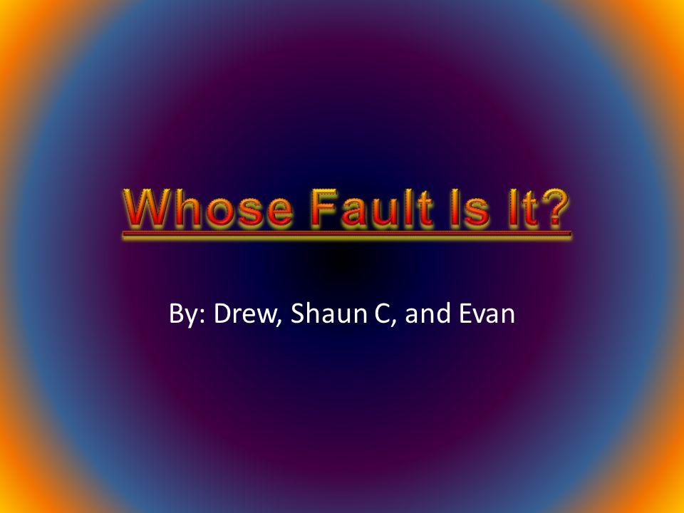 By: Drew, Shaun C, and Evan