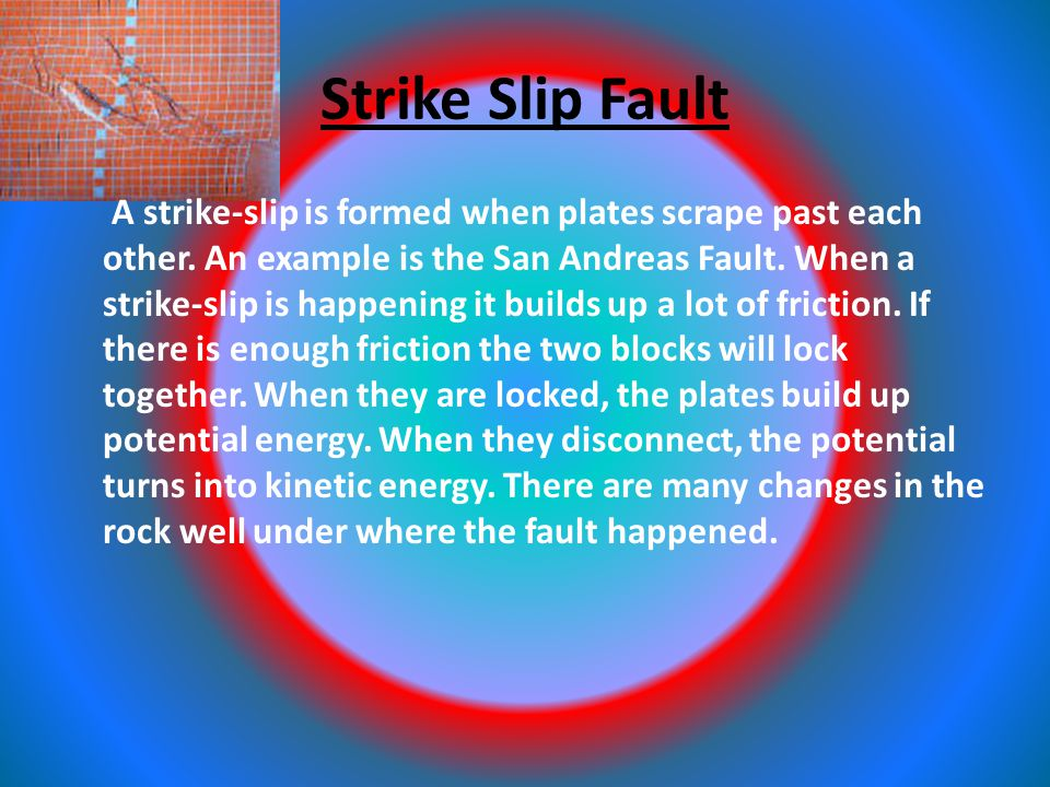 Strike Slip Fault A strike-slip is formed when plates scrape past each other.
