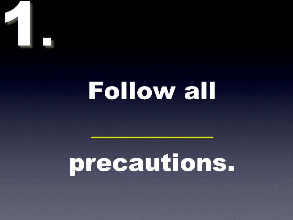 Follow all __________ precautions. 1.1. 1.1.