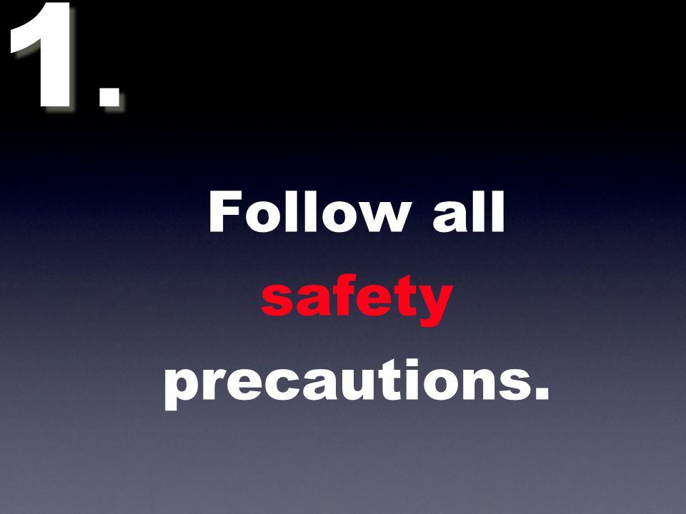 Follow all precautions 2.2. 2.2.