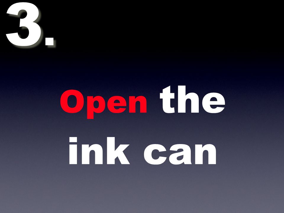 Open the ink can 3.3. 3.3.