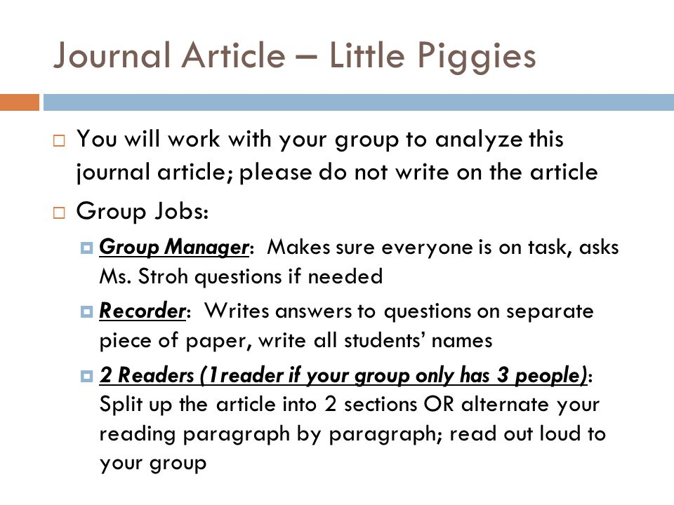 Journal Article – Little Piggies  You will work with your group to analyze this journal article; please do not write on the article  Group Jobs:  Group Manager: Makes sure everyone is on task, asks Ms.