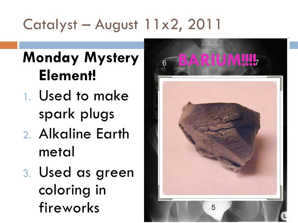 Catalyst – August 11x2, 2011 Monday Mystery Element.