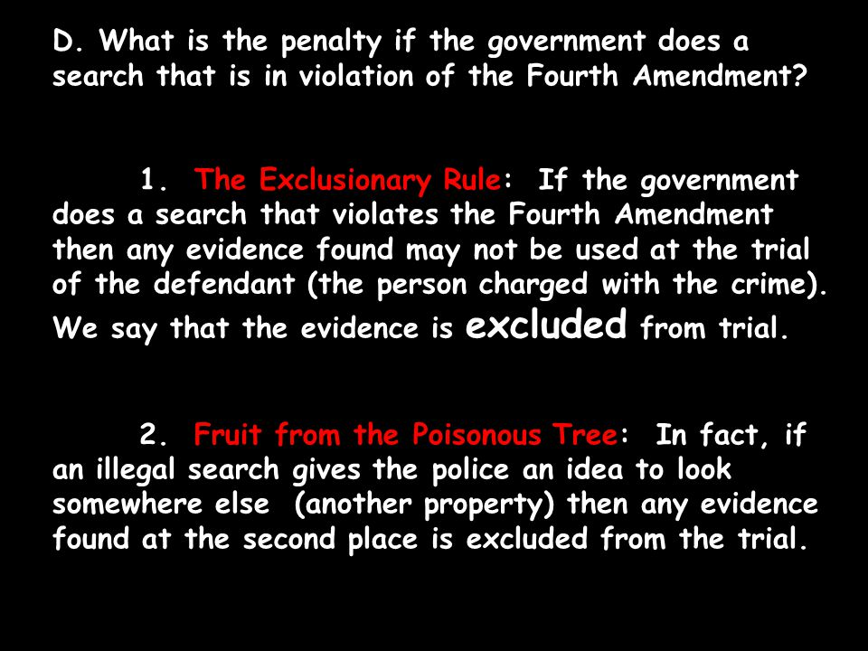 D. What is the penalty if the government does a search that is in violation of the Fourth Amendment? 1. The Exclusionary Rule: If the government does