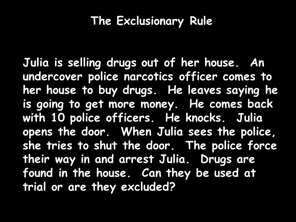 The Exclusionary Rule Julia is selling drugs out of her house.