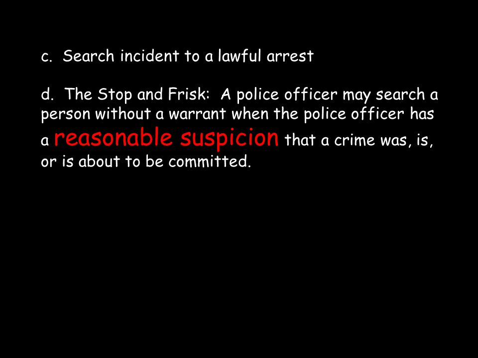 c. Search incident to a lawful arrest d.