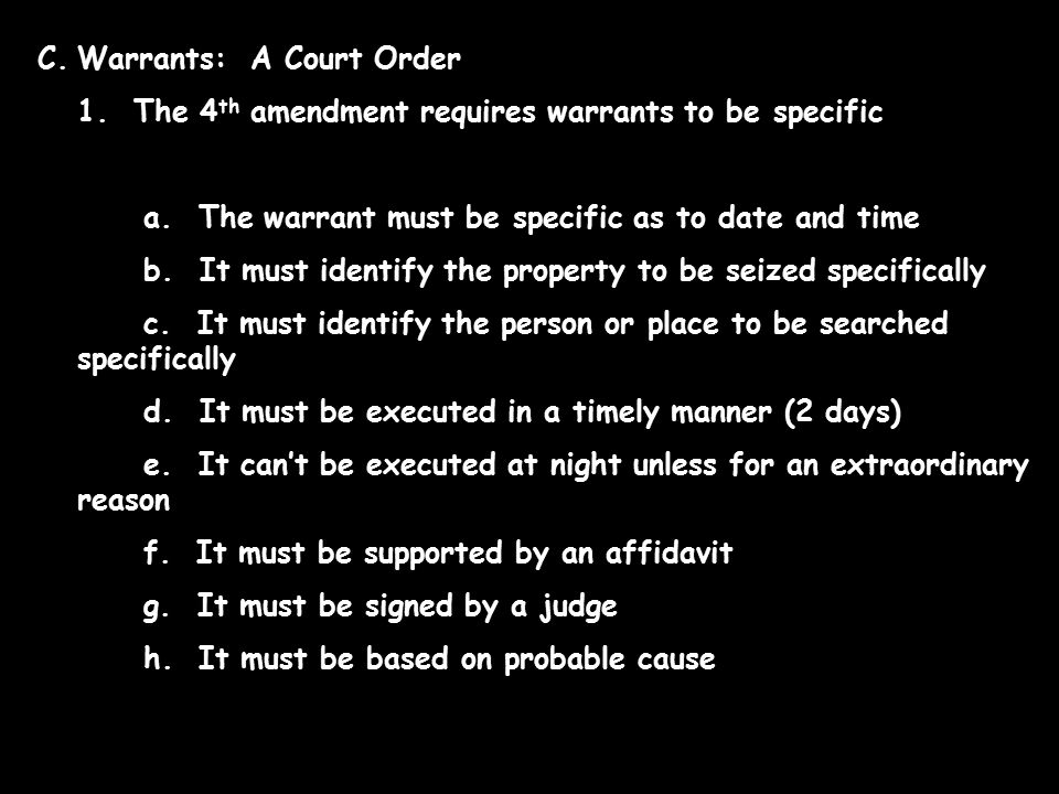 C.Warrants: A Court Order 1. The 4 th amendment requires warrants to be specific a.