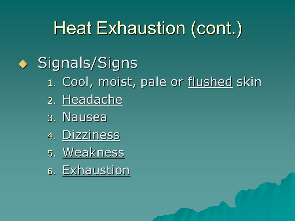 Heat Exhaustion (cont.)  Signals/Signs 1. Cool, moist, pale or flushed skin 2.