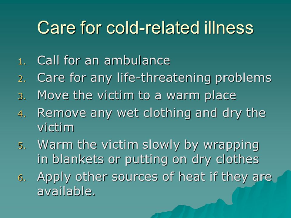 Care for cold-related illness 1. Call for an ambulance 2.