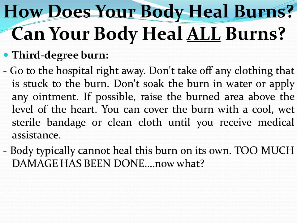 Third-degree burn: - Go to the hospital right away. Don't take off any clothing that is stuck to the burn. Don't soak the burn in water or apply any o
