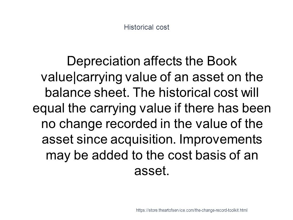 Historical cost 1 Depreciation affects the Book value|carrying value of an asset on the balance sheet.